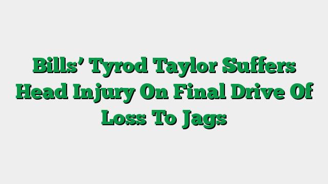 Bills' Tyrod Taylor Suffers Head Injury On Final Drive Of Loss To Jags