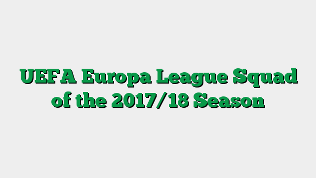 UEFA Europa League Squad of the 2017/18 Season