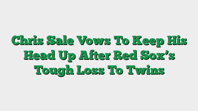 Chris Sale Vows To Keep His Head Up After Red Sox's Tough Loss To Twins