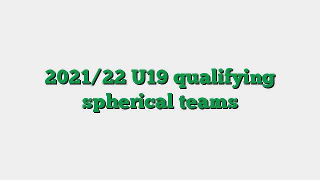 2021/22 U19 qualifying spherical teams