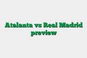 Atalanta vs Real Madrid preview