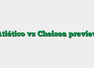 Atlético vs Chelsea preview